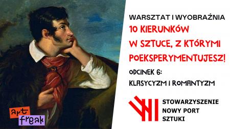 Projekt Warsztat i Wyobraźnia  10 kierunków w Sztuce  odcinek 6 Klasycyzm i  Romantyzm.